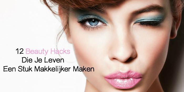 Beauty Hacks Die Je Leven Een Stuk Makkelijker Maken